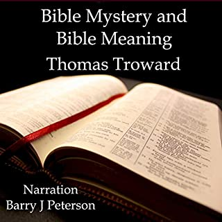 Bible Mystery and Bible Meaning                   By:                                                                                                                                 Thomas Troward                               Narrated by:                                                                                                                                 Barry J. Peterson                      Length: 6 hrs and 39 mins     6 ratings     Overall 4.3