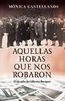 Aquellas horas que nos robaron: El desafío de Gilberto Bosques par Castellanos