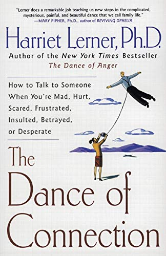 The Dance of Connection: How to Talk to Someone When You're Mad, Hurt, Scared, Frustrated, Insulted, Betrayed, or Desper