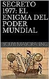 SECRETO 1977: EL ENIGMA DEL PODER MUNDIAL