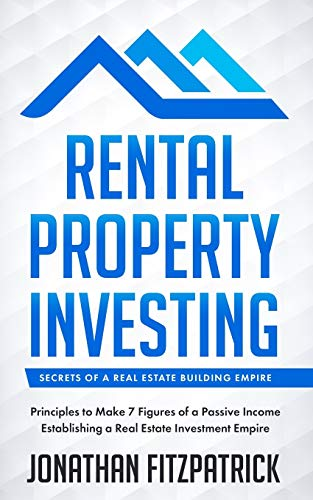 Real Estate Investing Books! - Rental Property Investing: Secrets of a Real Estate Building Empire: Principles to Make 7 Figures of a Passive Income Establishing a Real Estate Investment Empire