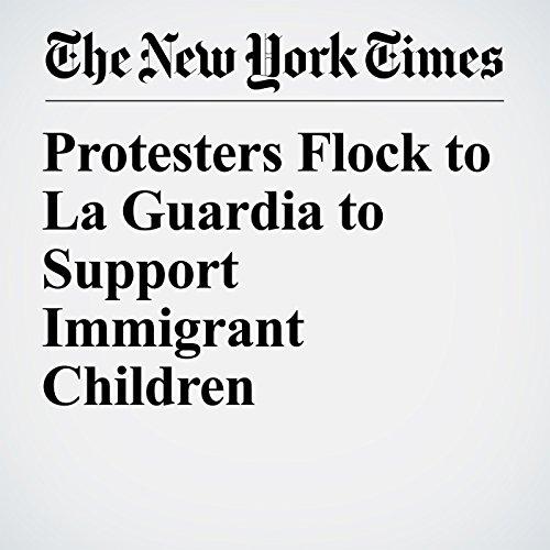 Protesters Flock to La Guardia to Support Immigrant Children copertina