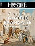 Ce qu'était l'Algérie française - De la conquête à la rébellion