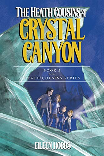 Book: The Heath Cousins and the Crystal Canyon - Book 3 in the Heath Cousins Series by Eileen Hobbs