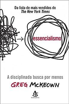 Essencialismo: A disciplinada busca por menos por [Greg McKeown]
