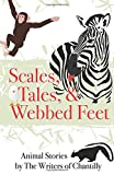Scales, Tales & Webbed Feet: Animal Stories by The Writers of Chantilly