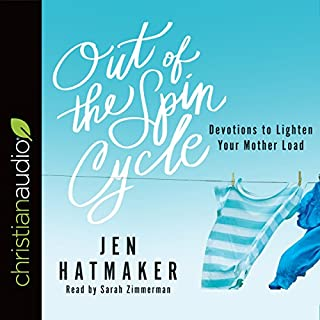 Out of the Spin Cycle     Devotions to Lighten Your Mother Load              By:                                                                                                                                 Jen Hatmaker                               Narrated by:                                                                                                                                 Sarah Zimmerman                      Length: 4 hrs and 10 mins     Not rated yet     Overall 0.0