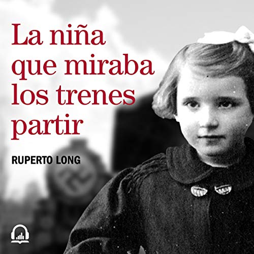 La niña que miraba los trenes partir [The Girl Who Watched the Trains Leave] audiobook cover art