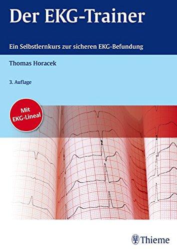 Der EKG-Trainer: Ein didaktisch geführter Selbstlernkurs mit 200 Beispiel-EKGs
