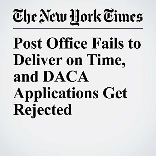 Post Office Fails to Deliver on Time, and DACA Applications Get Rejected audiobook cover art