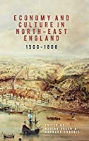 Economy and Culture in North-east England 1500-1800 (Regions and Regionalism in History)