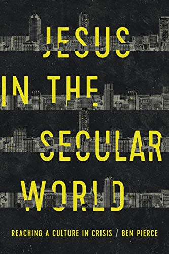 Jesus in the Secular World: Reaching a Culture in Crisis