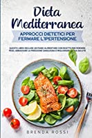 dieta mediterranea  approcci dietetici per fermare l'ipertensione: questo libro include un piano alimentare con ricette per perdere peso, abbassare la pressione sanguigna e migliorare la tua salute