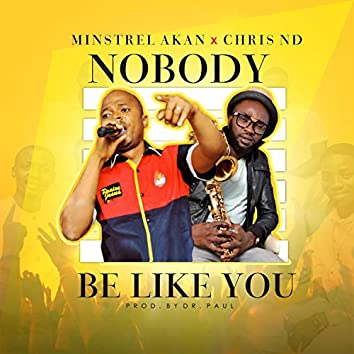 Nobody Be Like You (feat. Chris ND)