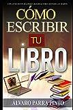 Cómo escribir tu libro: ¡Con los secretos de los más grandes autores de todos los tiempos!: 1 (Publi...