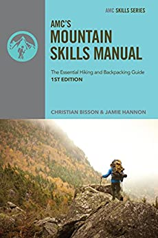 AMC's Mountain Skills Manual: The Essential Hiking and Backpacking Guide by [Christian Bisson, Jamie Hannon]