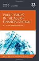 Public Banks in the Age of Financialization: A Comparative Perspective (Advances in Critical Policy Studies)