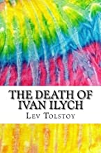 The Death of Ivan Ilych: Includes MLA Style Citations for Scholarly Secondary Sources, Peer-Reviewed Journal Articles and Critical Essays (Squid Ink Classics)