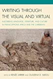 Writing through the Visual and Virtual: Inscribing Language, Literature, and Culture in Francophone ...