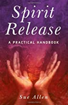 Spirit Release: A Practical Handbook