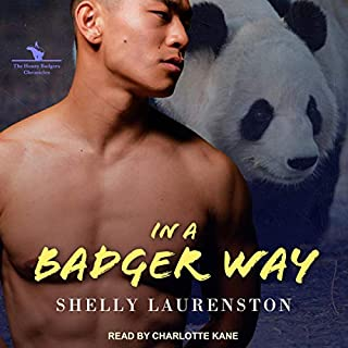 In a Badger Way     The Honey Badgers Chronicles, Book 2              Written by:                                                                                                                                 Shelly Laurenston                               Narrated by:                                                                                                                                 Charlotte Kane                      Length: 13 hrs and 43 mins     7 ratings     Overall 4.7