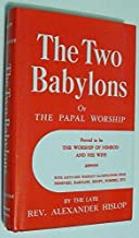 The Two Babylons or The Papal Worship: Proved to be the Worship of Nimrod and his Wife