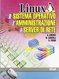Linux. Il sistema operativo, l'amministrazione, i server di rete. Per gli Ist. Tecniciori...