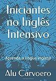 Iniciantes no Inglês Intensivo: Aprenda a língua inglesa