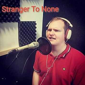 Stranger to None