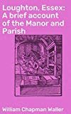 Loughton, Essex: A brief account of the Manor and Parish (English Edition)