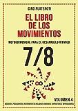 EL LIBRO DE LOS MOVIMIENTOS VOLUMEN 4 - 7/8: MÉTODO MUSICAL PARA EL DESARROLLO RÍTMICO (Spanish Edition)