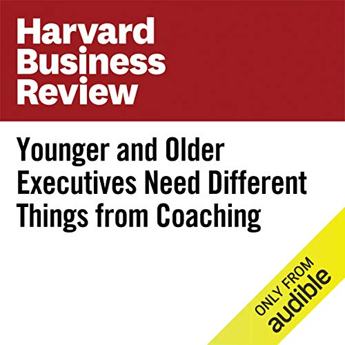 Younger and Older Executives Need Different Things From Coaching audiobook cover art