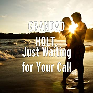 Just Waiting for Your Call