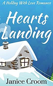 Hearts Landing: A Holiday With Love Romance by [Janice Croom]