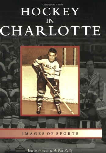 Compare Textbook Prices for Hockey in Charlotte NC Images of Sports  ISBN 9780738542300 by Mancuso, Jim,Kelly, Pat