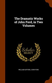 The Dramatic Works of John Ford, in Two Volumes