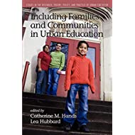 Including Families and Communities in Urban Education (Issues in the Research, Theory, Policy, and Practice of Urban Education)