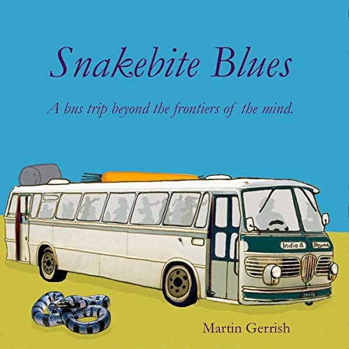 Snakebite Blues: A bus trip beyond the frontiers of the mind (English Edition)
