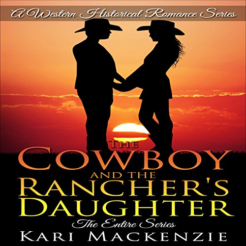 The Cowboy and the Rancher's Daughter: The Entire Series audiobook cover art