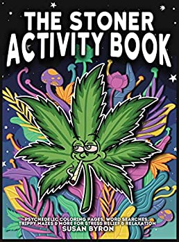 Stoner Activity Book - Psychedelic Colouring Pages Word Searches Trippy Mazes & More For Stress Relief & Relaxation