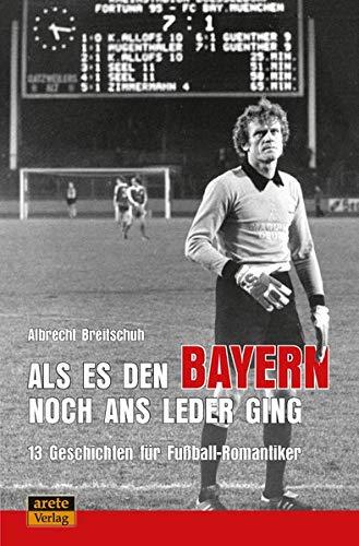 Als es den Bayern noch ans Leder ging ... zumindest manchmal: 13 Geschichten für Fußball-Romantiker