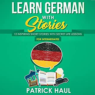 Learn German with Stories: 12 Inspiring Short Stories with Secret Life Lessons (For Intermediates) cover art