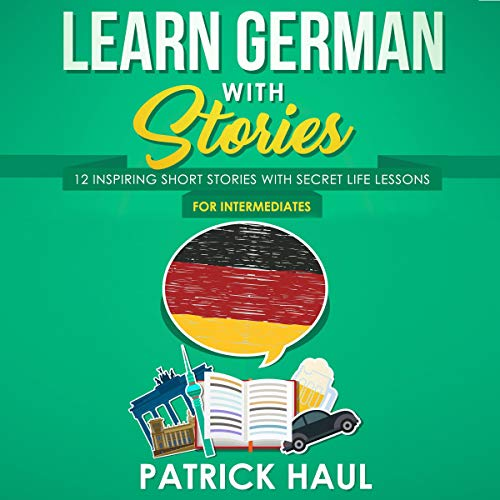 Learn German with Stories: 12 Inspiring Short Stories with Secret Life Lessons (For Intermediates) Titelbild