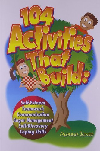 104 Activities That Build: Self-Esteem, Teamwork, Communication, Anger Management, Self-Discovery, Coping Skills: Self-Esteem, Teamwork, Communication, ... and Coping Skills (English Edition)