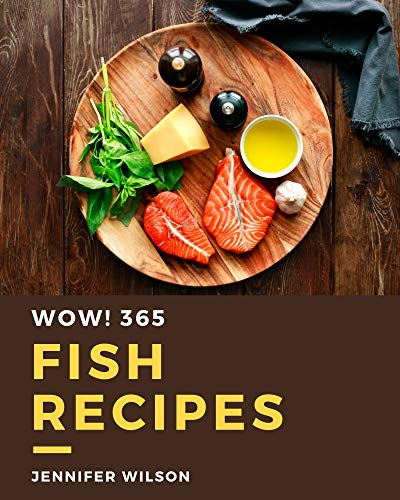 Wow! 365 Fish Recipes: A Fish Cookbook Everyone Loves! (English Edition)