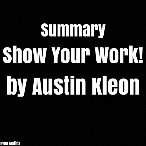 Summary: Show Your Work! by Austin Kleon cover art