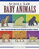 Scroll Saw Baby Animals: 50 Adorable Puzzle Projects to Make in Wood (Fox Chapel Publishing) Step-by-Step Sloth, plus Panda, Lion, & Bear Cubs, Puppies, Kittens, & More; How to Simplify for Safe Toys