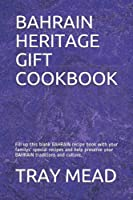 BAHRAIN HERITAGE GIFT COOKBOOK: Fill up this blank BAHRAIN recipe book with your familys' special recipes and help preserve your BAHRAIN traditions and culture.