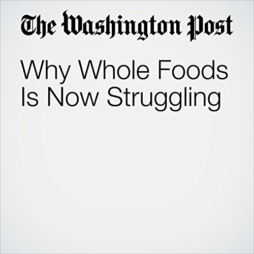 Why Whole Foods Is Now Struggling copertina