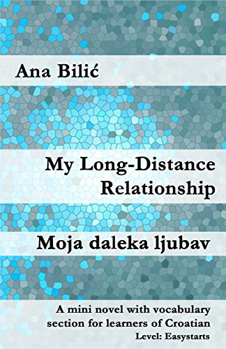 My Long-Distance Relationship / Moja daleka ljubav: A mini novel with vocabulary section for learners of Croatian (Croatian made easy) (English Edition)